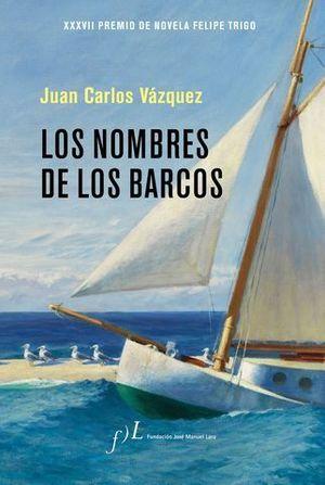 LOS NOMBRES DE LOS BARCOS   ( XXXVII PREMIO NOVELA  FELIPE TRIGO)