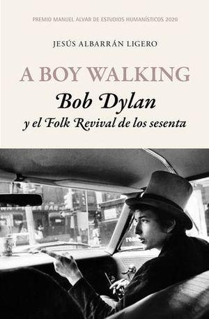 A BOY WALKING. BOB DYLAN Y EL FOLK REVIVAL ...PREMIO MANUEL ALVAR 2020