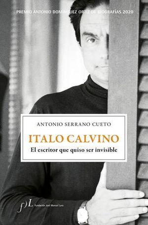 ITALO CALVINO. EL ESCRITOR QUE QUISO SER INVISIBLE. PREMIO ANTONIO DOM