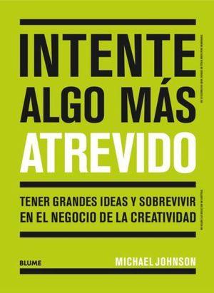 INTENTE ALGO MÁS ATREVIDO. TENER GRANDES IDEAS Y SOBREVIVIR EN EL NEGO