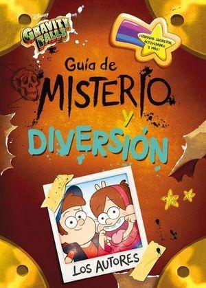 GRAVITY FALLS. GUÍA DE MISTERIO Y DIVERSIÓN.