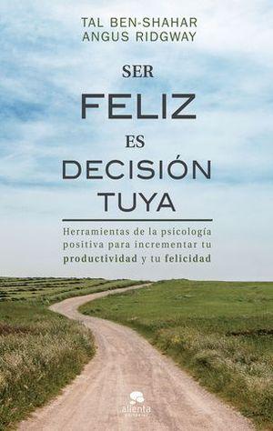 SER FELIZ ES DECISION TUYA
