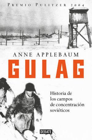 GULAG HISTORIA DE LOS CAMPOS DE CONCENTRACIÓN SOVIÉTICOS