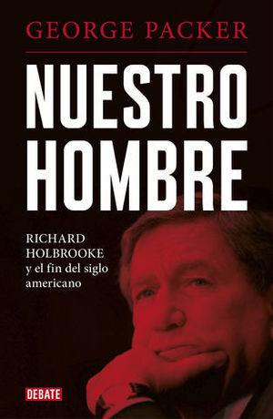 NUESTRO HOMBRE RICHARD HOLBROOKE Y EL FIN DEL SIGLO AMERICANO