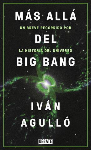 MAS ALLA DEL BIG BANG UN BREVE RECORRIDO POR LA HISTORIA DEL UNIVERSO