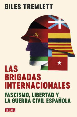 LAS BRIGADAS INTERNACIONALES FASCISMO, LIBERTAD Y LA GUERRA CIVIL ESPA