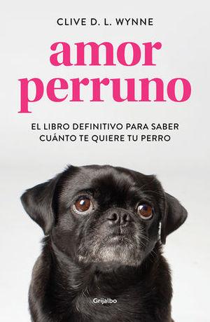 AMOR PERRUNO EL LIBRO DEFINITIVO PARA SABER CUANTO TE QUIERE TU PERRO