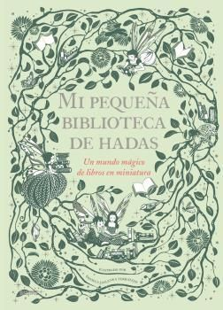MI PEQUEÑA BIBLIOTECA DE HADAS. UN MUNDO MÁGICO DE LIBROS EN MINIATURA