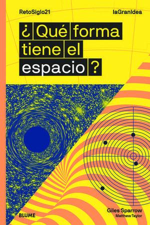 LAGRANIDEA. ¿QUÉ FORMA TIENE EL ESPACIO?.