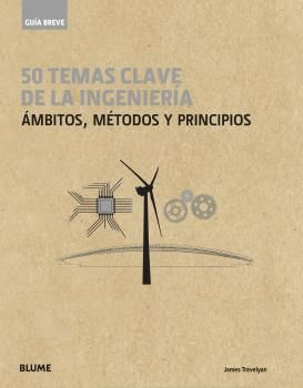 GUÍA BREVE. 50 TEMAS DE LA INGENIERÍA. ÁMBITOS, MÉTODOS Y PRINCIPIOS