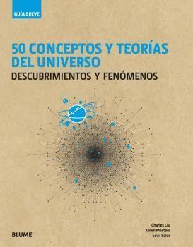 GUÍA BREVE. 50 CONCEPTOS Y TEORÍAS DEL UNIVERSO. DESCUBRIMIENTOS Y FEN