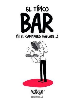 EL TIPICO BAR  ( SI EL CAMARERO HABLASE...)