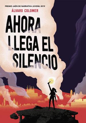 AHORA LLEGA EL SILENCIO  ( PREMIO JAEN 2019 )