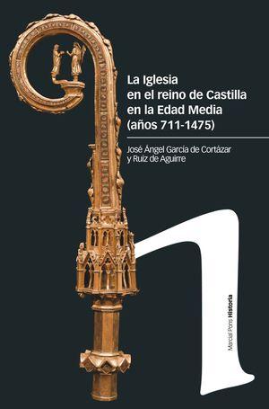 IGLESIA EN EL REINO DE CASTILLA EN LA EDAD MEDIA (AÑOS 711-1475), LA
