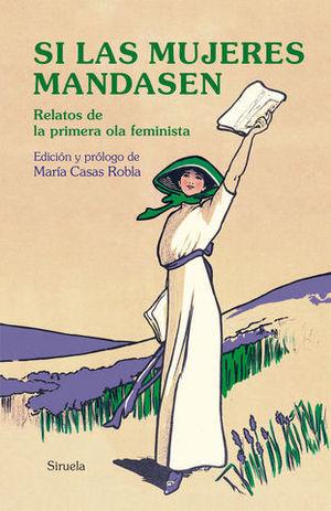 SI LAS MUJERES MANDASEN RELATOS DE LA PRIMERA OLA FEMINISTA
