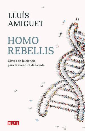 HOMO REBELLIS UN VIAJE POR LA HISTORIA DE LAS IDEAS Y DE LA CIENCIA