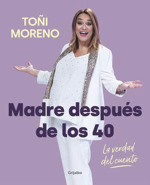 MADRE DESPUES DE LOS 40.  LA VERDAD DEL CUENTO