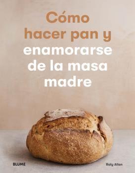 CÓMO HACER PAN Y ENAMORARSE DE LA MASA MADRE.