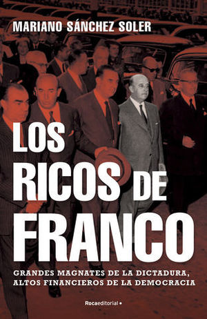 LOS RICOS DE FRANCO. GRANDES MAGNATES DE LA DICTADURA, ALTOS FINANCIER