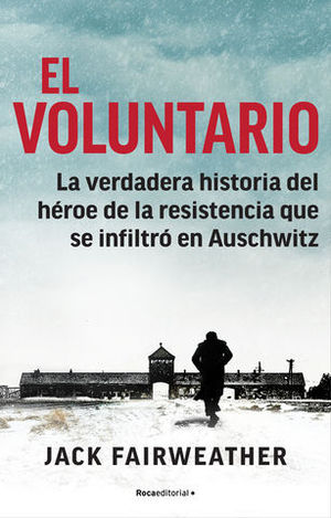 EL VOLUNTARIO. LA VERDADERA HISTORIA DEL HÉROE DE LA RESISTENCIA QUE S