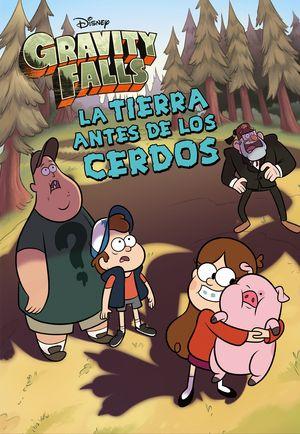 LA TIERRA ANTES DE LOS CERCOS. GRAVITY FALLS