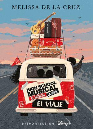 HIGH SCHOOL MUSICAL. EL VIAJE. EL MUSICAL DE LA SERIE