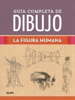 GUÍA COMPLETA DE DIBUJO. FIGURA HUMANA.