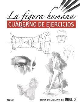 GUÍA COMPLETA DE DIBUJO. FIGURA HUMANA (EJERCICIOS). CUADERNO DE EJERC