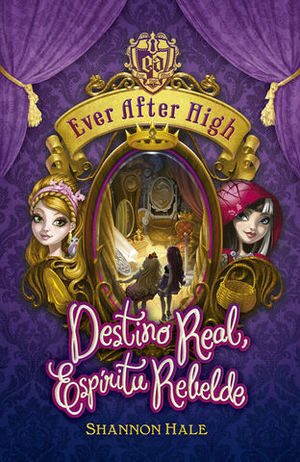 EVER AFTER HIGH DESTINO REAL, ESPIRITU REBELDE