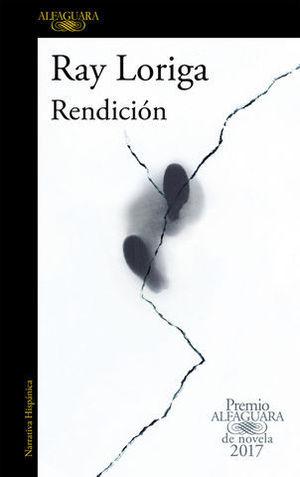 RENDICION  ( PREMIO ALFAGUARA 2017 )