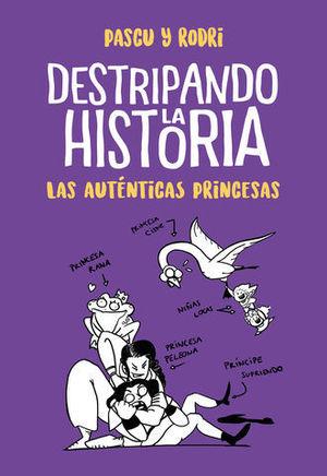 DESTRIPANDO LA HISTORIA.  LAS AUTÉNTICAS PRINCESAS