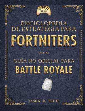 ENCICLOPEDIA ESTRATEGIA PARA FORTNITERS: GUÍA NO OFICIAL PARA BATTLE