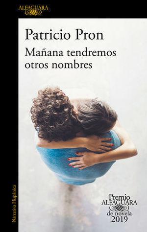 MAÑANA TENDREMOS OTROS NOMBRES  ( PREMIO ALFAGUARA 2019 )