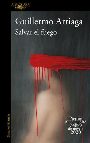 SALVAR EL FUEGO  ( PREMIO ALFAGUARA 2020 )