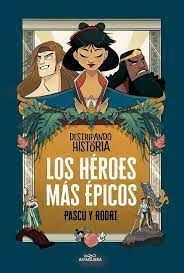 LOS HEROES MAS EPICOS.  DESTRIPANDO LA HISTORIA