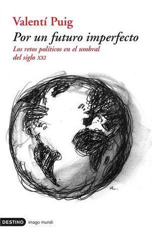 POR UN FUTURO IMPERFECTO RETOS POLITICOS EN EL UMBRAL DEL SIGLO XXI