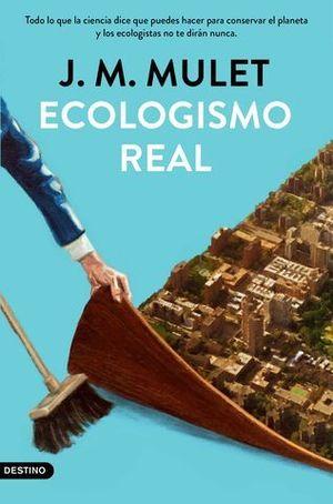 ECOLOGISMO REAL. TODO LO QUE LA CIENCIA DICE QUE PUEDES HACER PARA CON