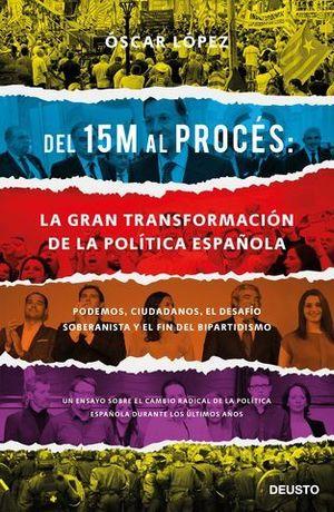 DEL 15 M AL PROCES: LA GRAN TRANSFORMACION DE LA POLITICA ESPAÑOLA