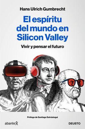 EL ESPÍRITU DEL MUNDO EN SILICON VALLEY. VIVIR Y PENSAR EL FUTURO