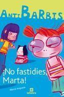 NO FASTIDIES, MARTA ! ANTI BARBIS