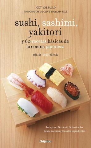 SUSHI, SASHIMI, YAKITORI Y 60 RECETAS BASICAS DE LA COCINA JAPONESA