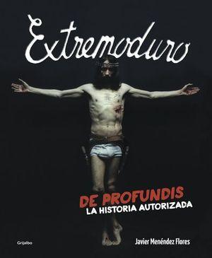 EXTREMODURO DE PROFUNDIS LA HISTORIA AUTORIZADA