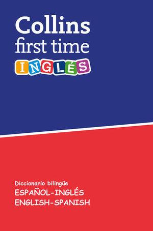 DICCIONARIO COLLINS FIRST TIME ESPAÑOL - INGLES, INGLES - ESPAÑOL  ED.