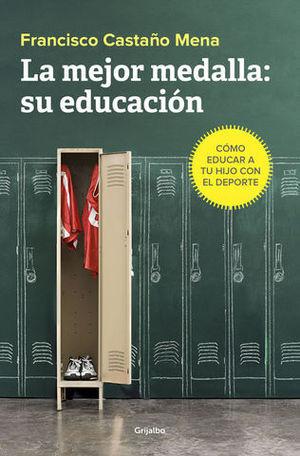 LA MEJOR MEDALLA: SU EDUCACIÓN CÓMO EDUCAR A TU HIJO CON EL DEPORTE