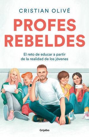 PROFES REBELDES EL RETO DE EDUCAR A PARTIR DE SU REALIDAD