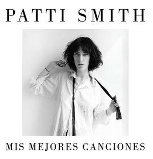 PATTI SMITH. MIS MEJORES CANCIONES