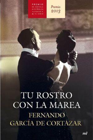 TU ROSTRO CON LA MAREA (PREMIO NOVELA HISTORICA ALFONSO X SABIO 2013)