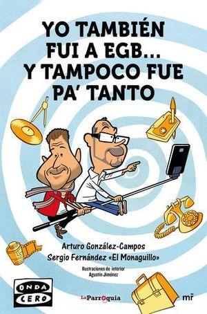 YO TAMBIEN FUI A EGB ... Y TAMPOCO FUE PA TANTO