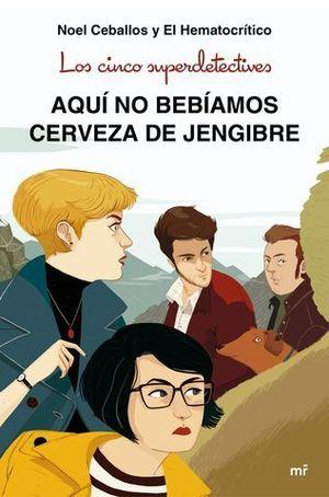LOS CINCO SUPERDETECTIVES.  AQUI NO BEBIAMOS CERVEZA DE JENGIBRE
