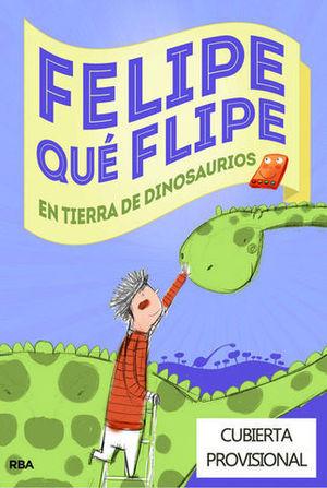 FELIPE QUE FLIPE EN TIERRA DE DINOSAURIOS